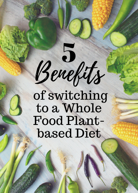 """vegetables on a wooden background surrounding text that says """"5 benefits of switching to a whole food plant-based diet"""""""